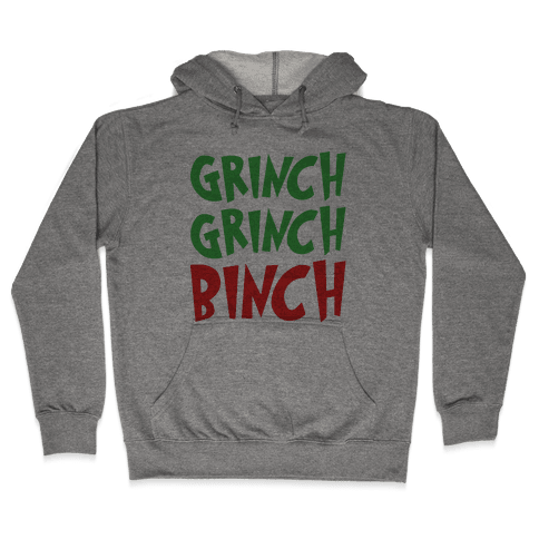 Grinch Grinch Binch Parody Hooded Sweatshirt