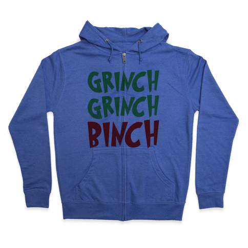 Grinch Grinch Binch Parody Zip Hoodie