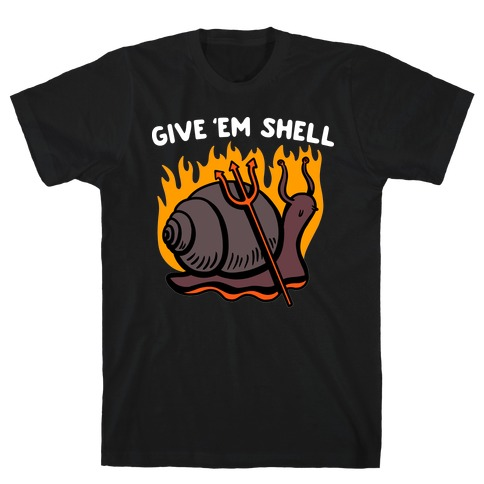 Give Em' Shell Snail T-Shirt