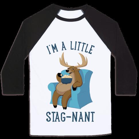 I'm A Little Stag-nant Baseball Tee