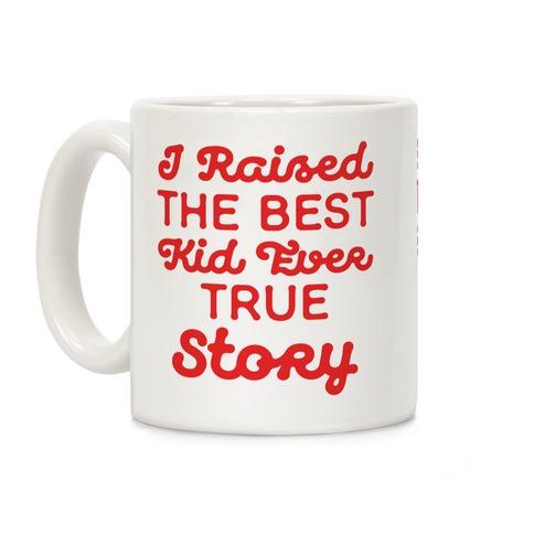 I Raised The Best Kid Ever True Story Coffee Mug
