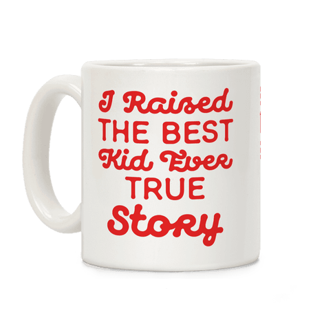I Raised The Best Kid Ever True Story Coffee Mug