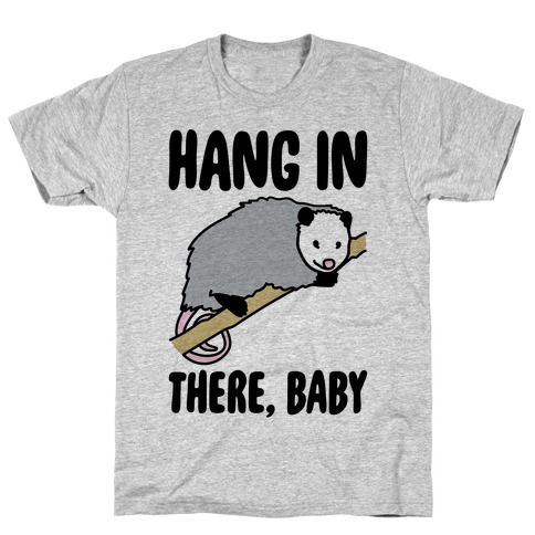 Hang In There Baby Possum Parody T-Shirt