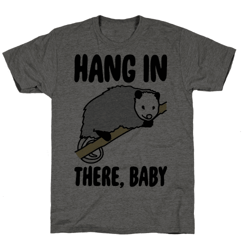 Hang In There Baby Possum Parody Mens T-Shirt