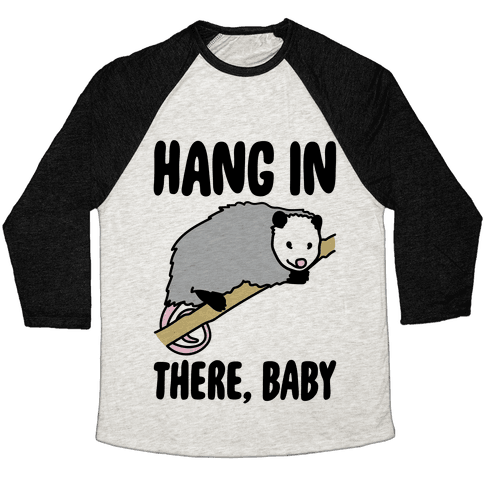 Hang In There Baby Possum Parody Baseball Tee