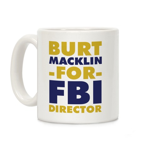 Burt Macklin for FBI Director Coffee Mug