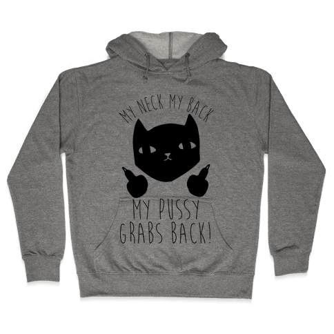 My Neck My Back My Pussy Grabs Back Hooded Sweatshirt