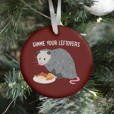 Gimme Your Leftovers Possum Ornament