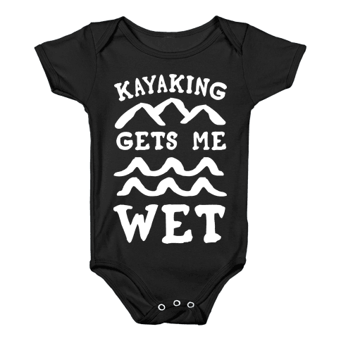 Kayaking Gets Me Wet Baby Onesy