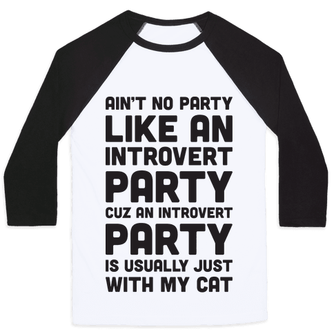 Ain't No Party Like An Introvert Party Baseball Tee