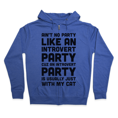 Ain't No Party Like An Introvert Party Zip Hoodie
