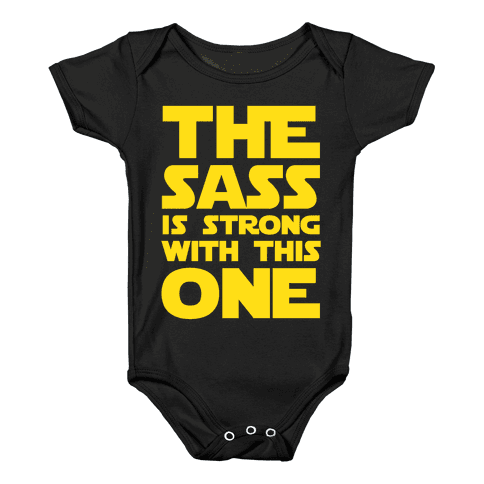 The Sass Is Strong With This One Baby Onesy
