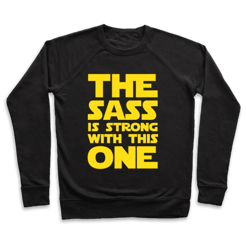 The Sass Is Strong With This One Pullover