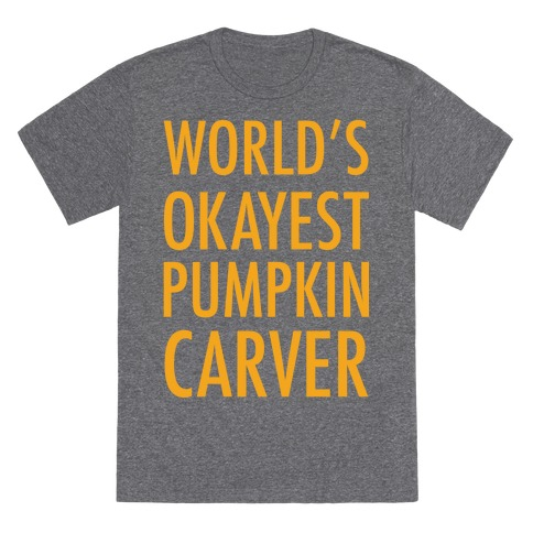 World's Okayest Pumpkin Carver Orange T-Shirt