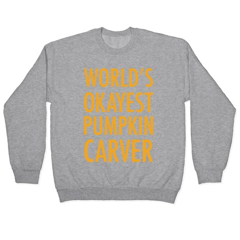 World's Okayest Pumpkin Carver Orange Pullover