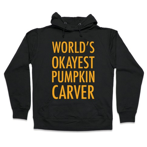 World's Okayest Pumpkin Carver Orange Hooded Sweatshirt