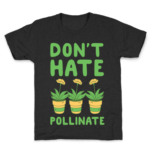Don't Hate, Pollinate  Kids T-Shirt