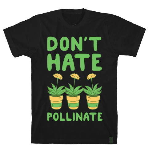 Don't Hate, Pollinate  Mens T-Shirt