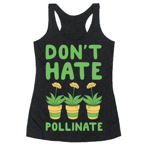 Don't Hate, Pollinate  Racerback Tank Top
