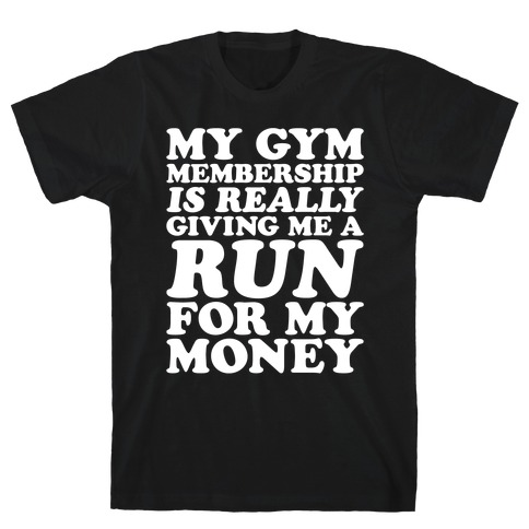 My Gym Is Really Giving Me A Run For My Money White Print T-Shirt