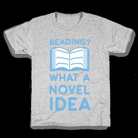 Reading? What a Novel Idea Kids T-Shirt