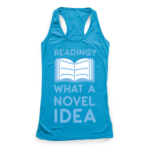 Reading? What a Novel Idea Racerback Tank Top
