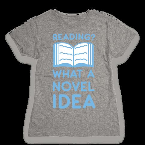 Reading? What a Novel Idea Womens T-Shirt