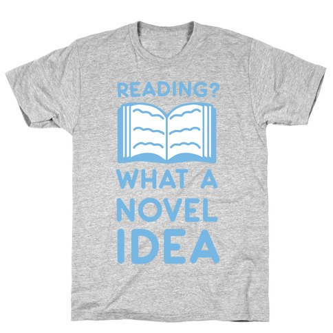 Reading? What a Novel Idea T-Shirt