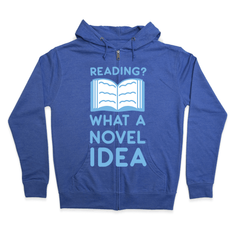 Reading? What a Novel Idea Zip Hoodie