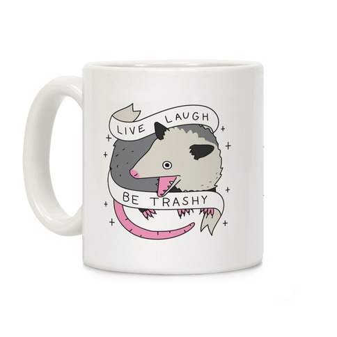 Live, Laugh, Be Trashy Opossum Coffee Mug