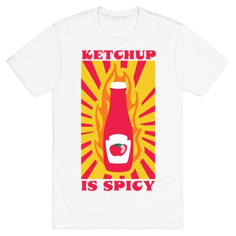 Ketchup Is Spicy T-Shirt
