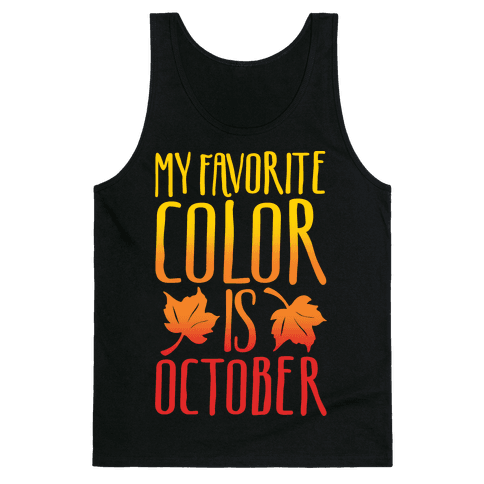 My Favorite Color Is October White Print Tank Top