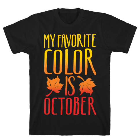 My Favorite Color Is October White Print Mens T-Shirt
