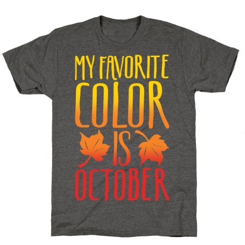 My Favorite Color Is October White Print T-Shirt