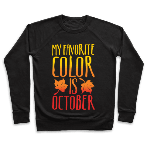 My Favorite Color Is October White Print Pullover