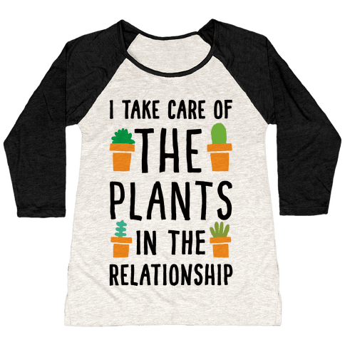I Take Care Of The Plants In The Relationship Baseball Tee