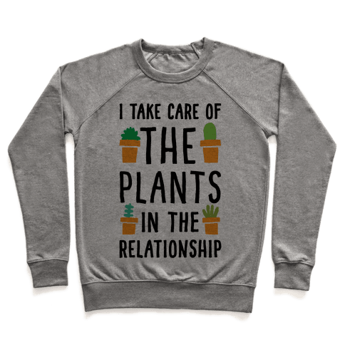 I Take Care Of The Plants In The Relationship Pullover