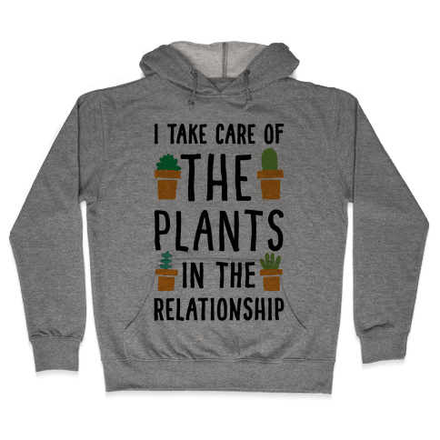 I Take Care Of The Plants In The Relationship Hooded Sweatshirt