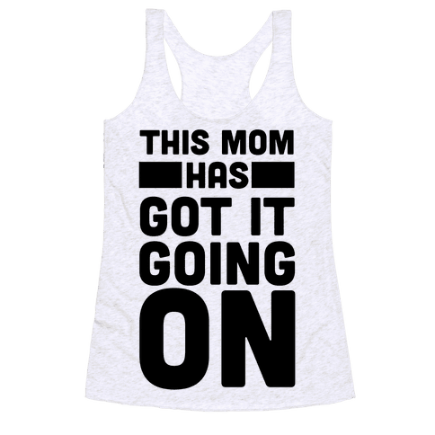 This Mom Has Got It Going On Racerback Tank Top