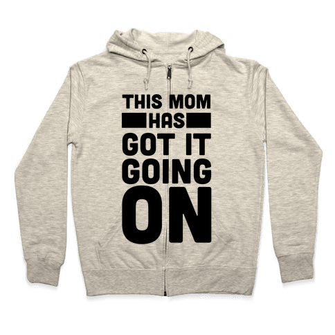 This Mom Has Got It Going On Zip Hoodie