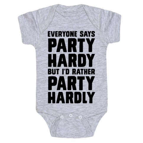 Everyone Says Party Hardy But I'd Rather Party Hardly Baby Onesy