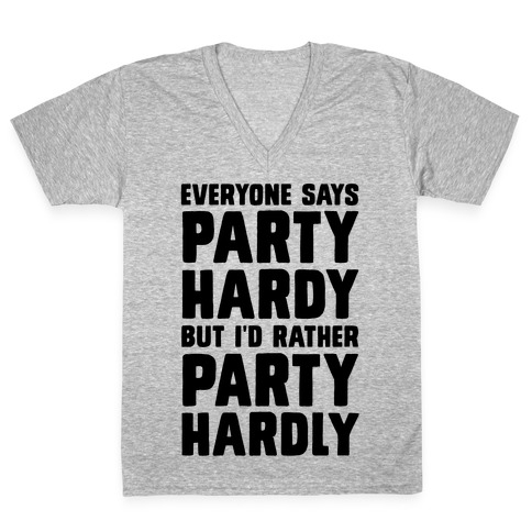 Everyone Says Party Hardy But I'd Rather Party Hardly V-Neck Tee Shirt