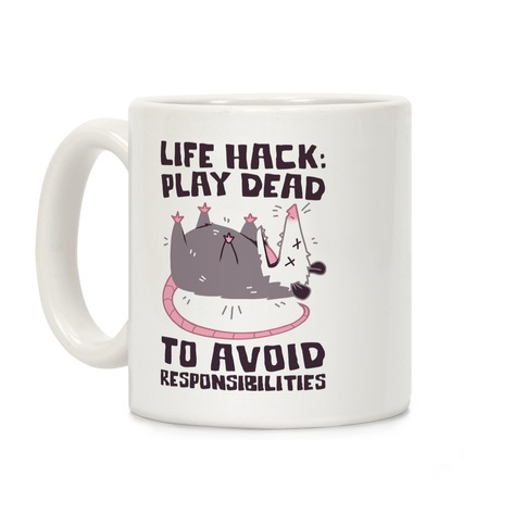 Life Hack: Play Dead To Avoid Responsibilities  Coffee Mug