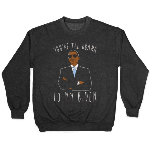 You're The Obama To My Biden Pairs Shirt White Print Pullover