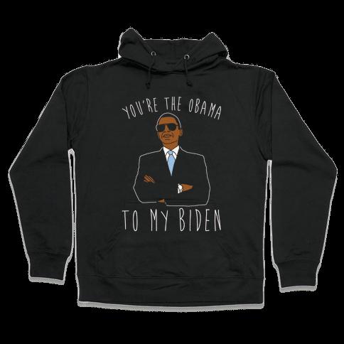 You're The Obama To My Biden Pairs Shirt White Print Hooded Sweatshirt