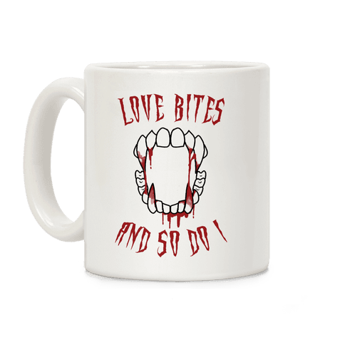 Love Bites And So Do I Coffee Mug
