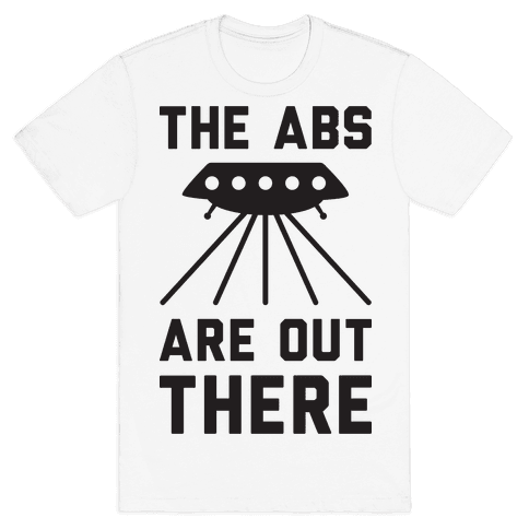The Abs Are Out There Mens T-Shirt