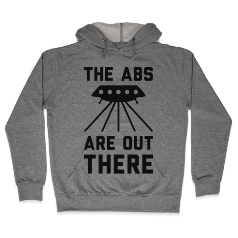 The Abs Are Out There Hooded Sweatshirt