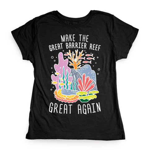 Make The Great Barrier Reef Great Again (White) Womens T-Shirt