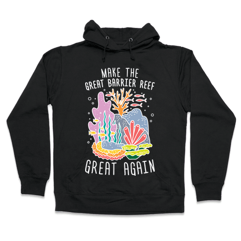 Make The Great Barrier Reef Great Again (White) Hooded Sweatshirt